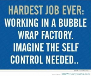 More like this: bubble wrap , funny quotes and bubbles .