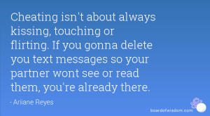 Cheating isn't about always kissing, touching or flirting. If you ...