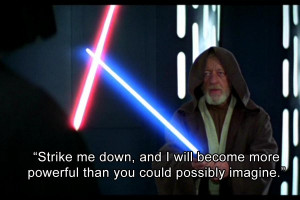 Obi-Wan would become more powerful than Vader could possibly ...