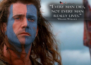 Braveheart #WilliamWallace: Every man dies, not every man really ...