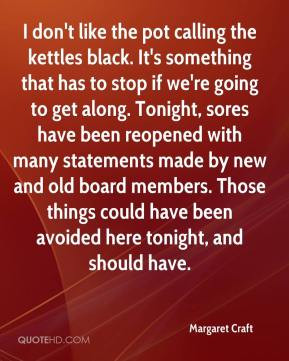 Margaret Craft - I don't like the pot calling the kettles black. It's ...