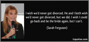 quote-i-wish-we-d-never-got-divorced-he-and-i-both-wish-we-d-never-got ...