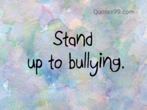 BB Code for forums: [url=http://www.quotes99.com/stand-up-to-bullying ...