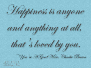 ... at all, that's loved by you. ~You're A Good Man. Charlie Brown