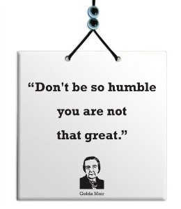 golda meir quotes don t be humble you re not that great golda meir