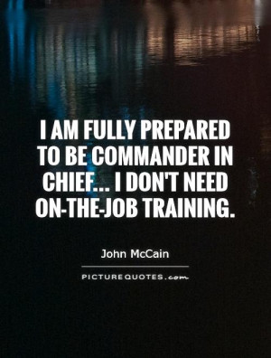 ... in chief... I don't need on-the-job training. Picture Quote #1