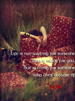Life is not waiting for someone who is made for you