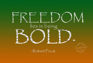 Freedom Quote: Freedom lies in being bold. – Robert... Freedom-(5)
