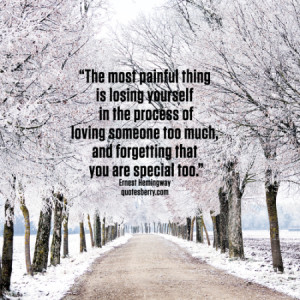 The most painful is losing yourself in the process of loving someone ...