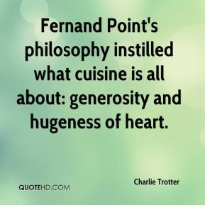 Charlie Trotter - Fernand Point's philosophy instilled what cuisine is ...