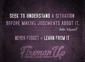 Seek to understand a situation before making judgments about it ...