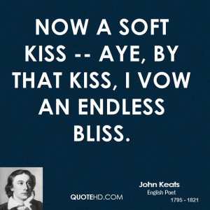 Now a soft kiss -- Aye, by that kiss, I vow an endless bliss.