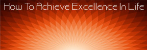 How To Achieve Excellence In Life – Excellence Quotes