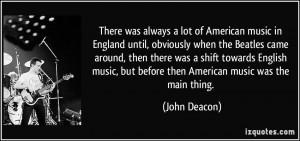 More John Deacon Quotes