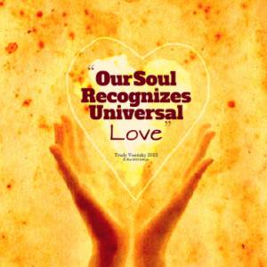 our soul recognizes universal love quotes from trudy symeonakis ...