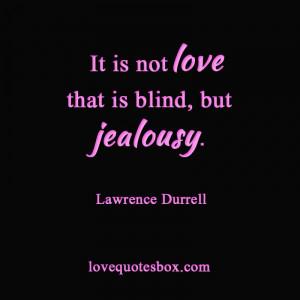 "It is not love that is blind, but jealousy."""