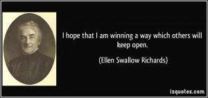 hope that I am winning a way which others will keep open. - Ellen ...