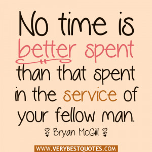 No time is better spent than that spent in the service of your fellow ...