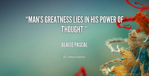 Man's Greatness Lies In His Power Of Thought.