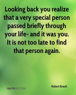 Robert Brault - Looking back you realize that a very special person ...