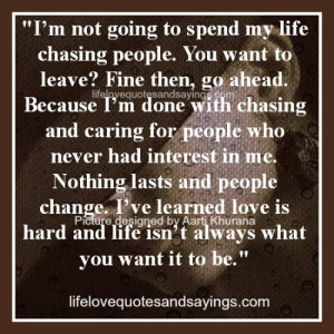 Am Done With Chasing People..
