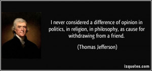 ... philosophy, as cause for withdrawing from a friend. - Thomas Jefferson