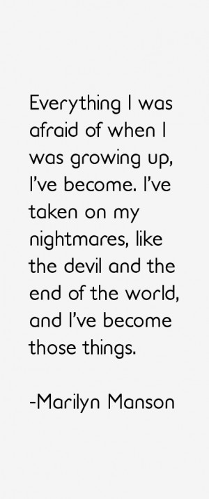 ... the devil and the end of the world, and I've become those things