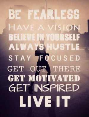 Be Fearless, Have a Vision, Always Hustle #hustlemuscle #getfitbetrue