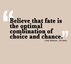 Believe that fate is the optimal combination of choice and chance. # ...