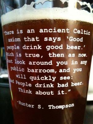 Hunter S. Thompson Beer quote...: Beer Wisdom, Good People, Friends ...