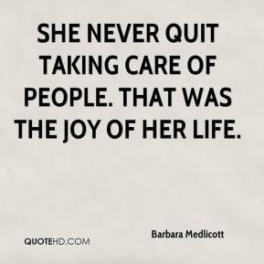 ... She never quit taking care of people. That was the joy of her life