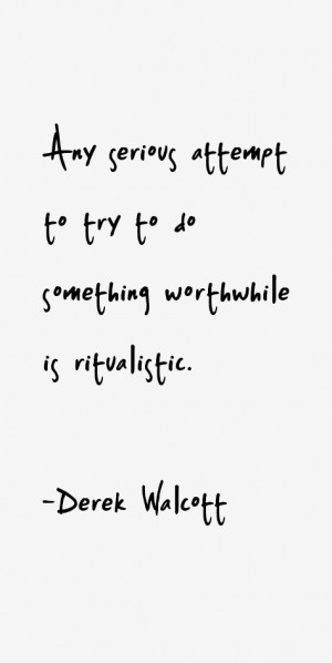 Any serious attempt to try to do something worthwhile is ritualistic ...