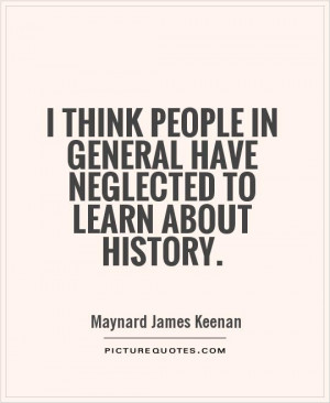 History Quotes Maynard James Keenan Quotes