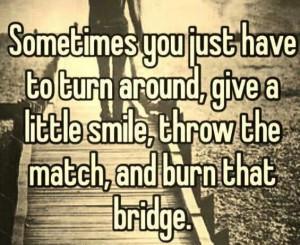 Quotes, Truths, Fat Burning, The Bridges, Quotes Life, Burning Bridges ...