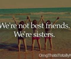 We're Not Best Friends. We're Sisters!   via Tumblr