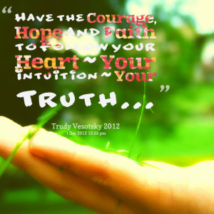 Quotes Picture: have the courage, hope and faith to follow your heart ...