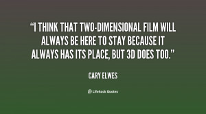 quote-Cary-Elwes-i-think-that-two-dimensional-film-will-always-82518 ...
