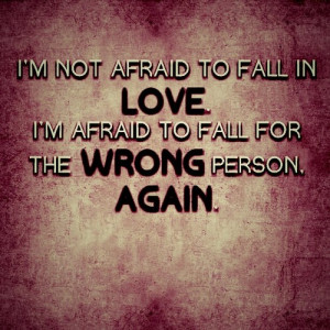 Afraid to love the wrong Person.. again