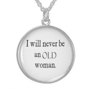 Vintage Quotes I Will Never Be An Old Woman Quote Sterling Silver ...