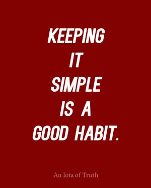 Keeping it simple is a good habit.