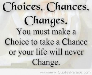 Choice... Chance... & Change...
