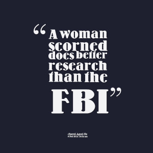 Quotes Picture: a woman scorned does better research than the fbi