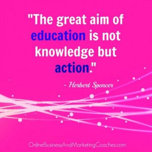 """The great aim of education is not knowledge but action."""" – Herbert ..."""