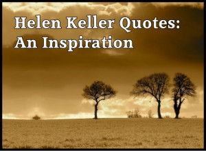 Helen Keller an True Inspiration to Everyone