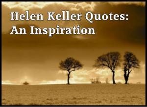 Helen Keller an True Inspiration to Everyone