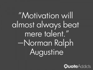 norman ralph augustine quotes motivation will almost always beat mere ...