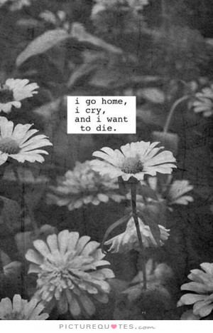 Quotes About Wanting To Cry I Want To Go Home Quot...
