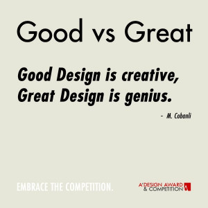 Design is creative, Great Design is genius. I too agree that great ...