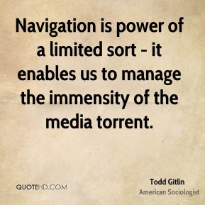 Todd Gitlin - Navigation is power of a limited sort - it enables us to ...