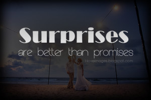 Surprises are better than promises quotes sayings